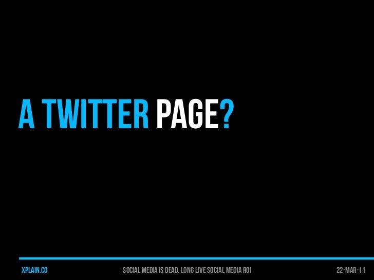 Social Media is Dead. Long Live Social Media ROI Slide 3