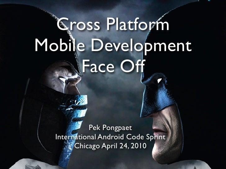 Cross Platform Mobile Development       Face Off               Pek Pongpaet   International Android Code Sprint         Ch...