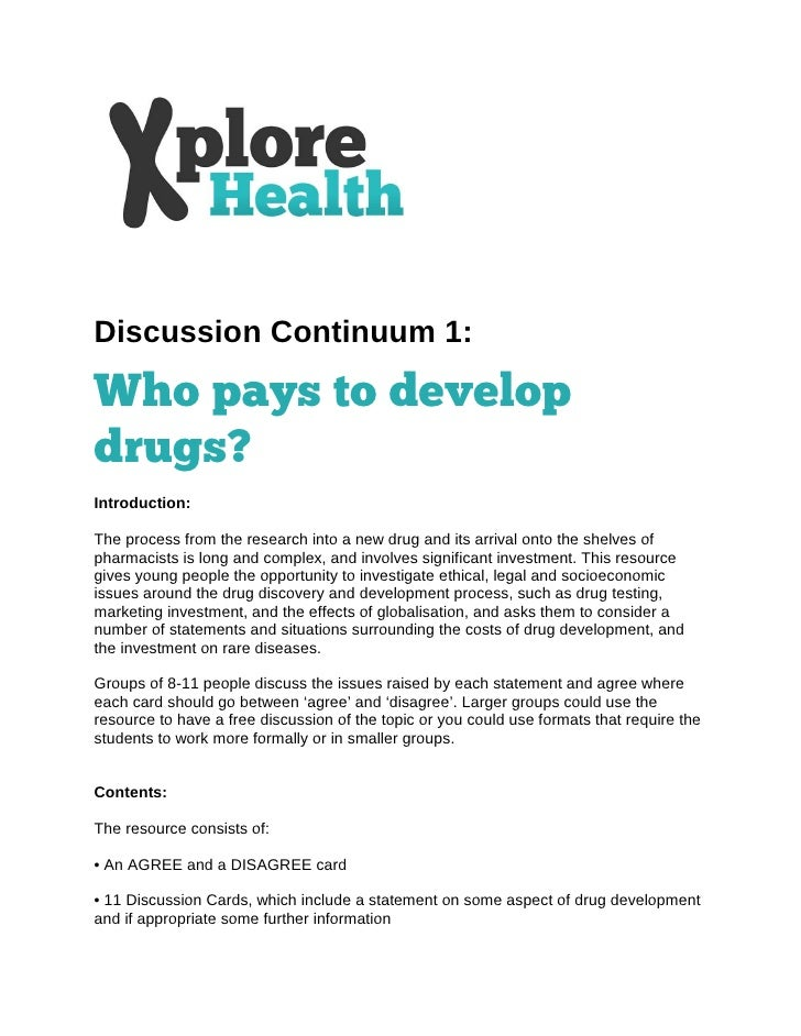DiscussionContinuum1:Who pays to developdrugs?Introduction:Theprocessfromtheresearchintoanewdruganditsa...