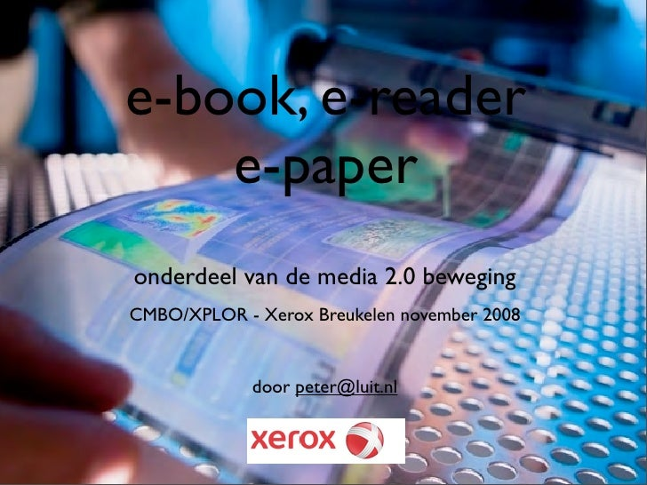 e-book, e-reader     e-paper onderdeel van de media 2.0 beweging CMBO/XPLOR - Xerox Breukelen november 2008               ...