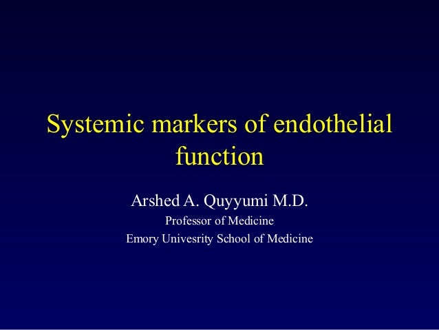 Systemic markers of endothelial function Arshed A. Quyyumi M.D. Professor of Medicine Emory Univesrity School of Medicine