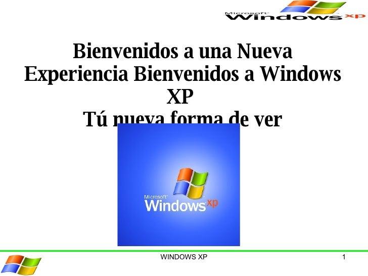 Bienvenidos a una Nueva Experiencia Bienvenidos a Windows XP  Tú nueva forma de ver