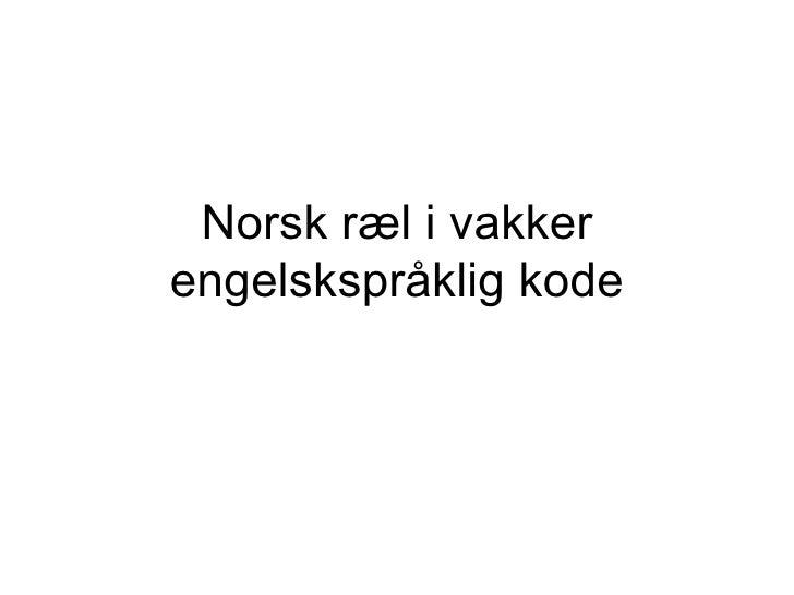 Norsk ræl i vakker engelskspråklig kode