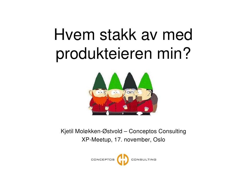 Hvem stakk av med produkteieren min?                  ?    Kjetil Moløkken-Østvold – Conceptos Consulting          XP-Meet...