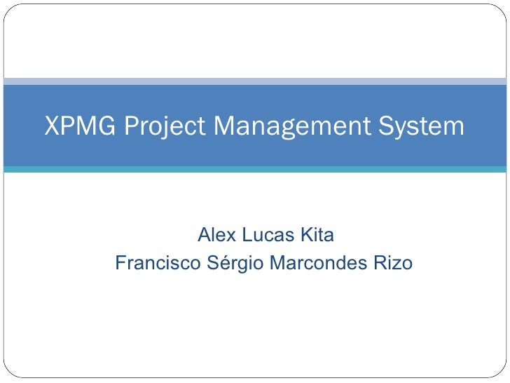 Alex Lucas Kita Francisco Sérgio Marcondes Rizo   XPMG Project Management System