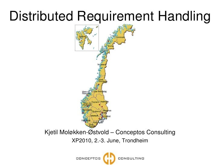 Distributed Requirement Handling<br />Kjetil Moløkken-Østvold – Conceptos Consulting<br />XP2010, 2.-3. June, Trondheim<br />