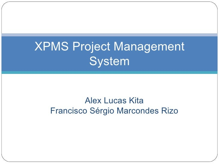 Alex Lucas Kita Francisco Sérgio Marcondes Rizo XPMS Project Management System