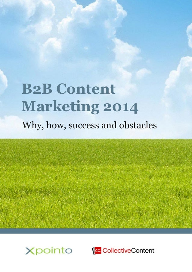 B2B Content Marketing 2014 – Why, How, Success and Obstacles 1 B2B Content Marketing 2014 Why, how, success and obstacles