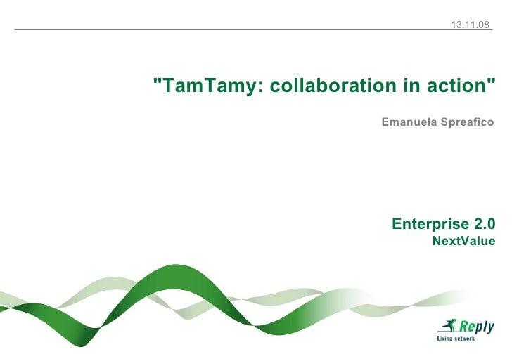 "Emanuela Spreafico Enterprise 2.0 NextValue "" TamTamy: collaboration in action """