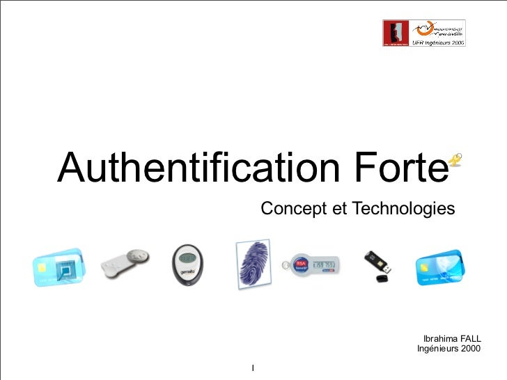 !Authentification Forte              Concept et Technologies                                  Ibrahima FALL               ...