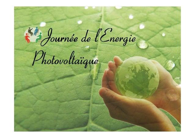 JournéeJournéeJournéeJournée dededede l'Energiel'Energiel'Energiel'Energie PhotovoltaïquePhotovoltaïquePhotovoltaïquePhoto...