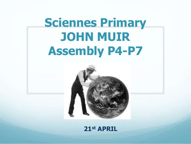 Sciennes Primary JOHN MUIR Assembly P4-P7 21st APRIL