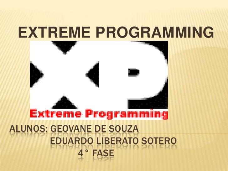 EXTREME PROGRAMMING<br />ALUNOS: GEOVANE DE SOUZA       EDUARDO LIBERATO SOTERO4° FASE<br />