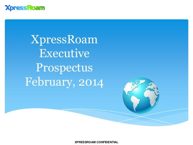 XPRESSROAM CONFIDENTIAL XpressRoam Executive Prospectus February, 2014