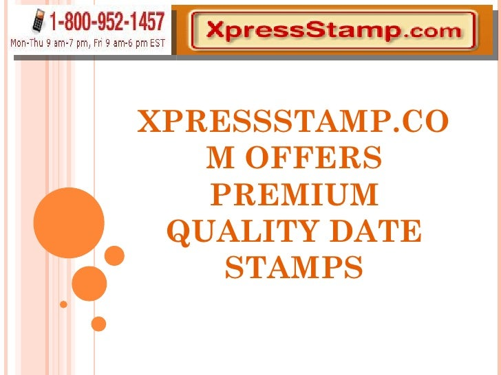 XPRESSSTAMP.COM OFFERS PREMIUM QUALITY DATE STAMPS