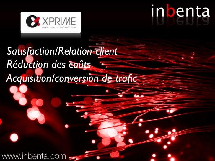Satisfaction/Relation clientRéduction des coûtsAcquisition/conversion de trafic
