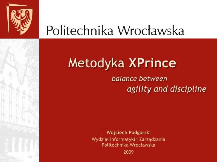 Metodyka XPrince            balance between                   agility and discipline              Wojciech Podgórski    Wy...