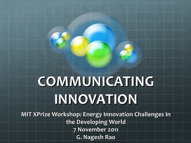 COMMUNICATING       INNOVATIONMIT XPrize Workshop: Energy Innovation Challenges In               the Developing World     ...