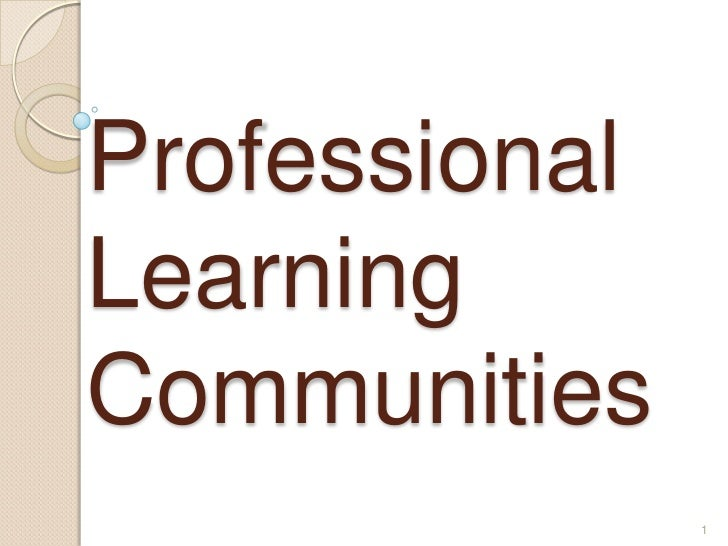 Professional Learning Communities<br />1<br />