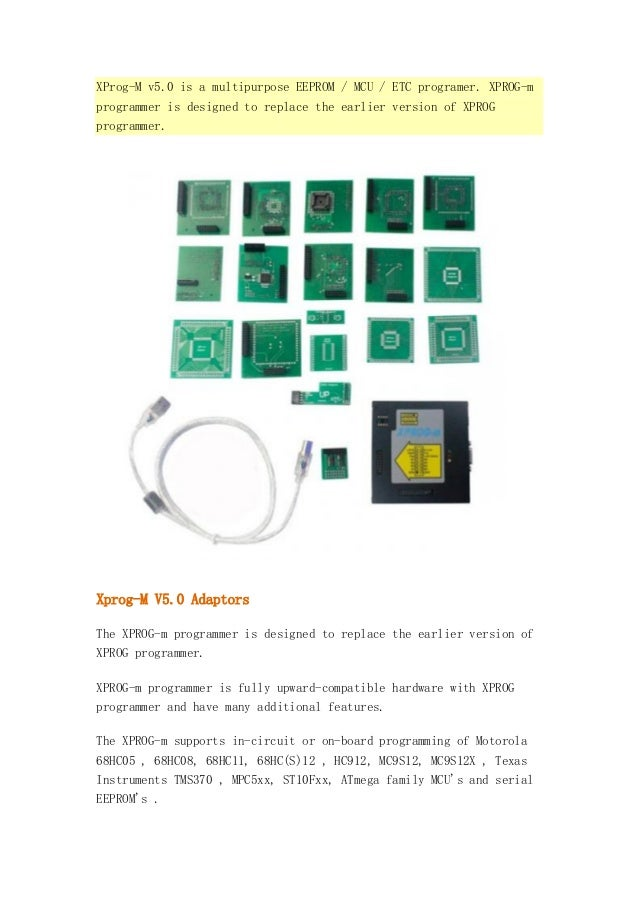 XProg-M v5.0 is a multipurpose EEPROM / MCU / ETC programer. XPROG-m programmer is designed to replace the earlier version...
