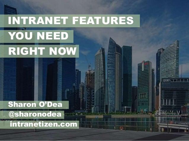 INTRANET FEATURES  YOU NEED  RIGHT NOW  Sharon O'Dea  @sharonodea  intranetizen.com