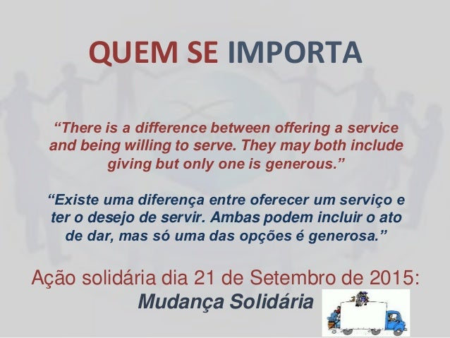"""QUEM SE IMPORTA """"There is a difference between offering a service and being willing to serve. They may both include giving..."""