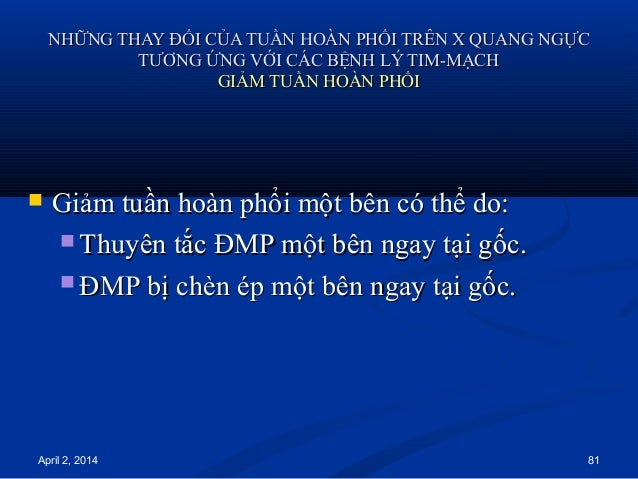 April 2, 2014 81 NHỮNG THAY ĐỔI CỦA TUẦN HOÀN PHỔI TRÊN X QUANG NGỰCNHỮNG THAY ĐỔI CỦA TUẦN HOÀN PHỔI TRÊN X QUANG NGỰC TT...