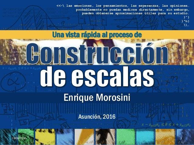 Enrique Morosini Asunción, 2016 Una vista rápida al proceso de <<- las emociones, los pensamientos, las esperanzas, las op...
