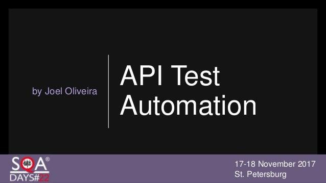 API Test Automation by Joel Oliveira 17-18 November 2017 St. Petersburg