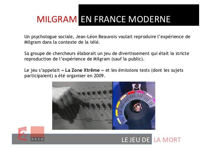 MILGRAM  EN FRANCE MODERNE Un psychologue sociale, Jean-Léon Beauvois voulait reproduire l'expérience deMilgram da...