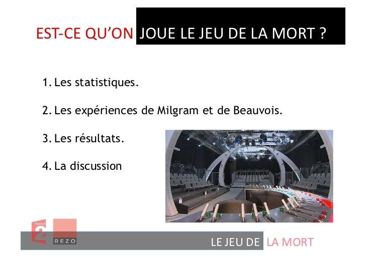 EST-‐CE QU'ON  JOUE LE JEU DE LA MORT ?  1.Les statistiques. 2.Les expériences de Milgram et de Beauv...