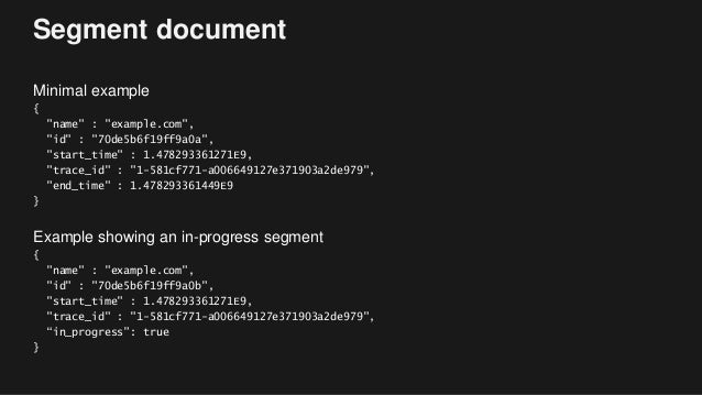 """Segment document Minimal example { """"name"""" : """"example.com"""", """"id"""" : """"70de5b6f19ff9a0a"""", """"start_time"""" : 1.478293361271E9, """"tr..."""