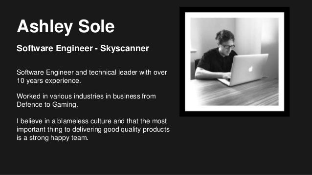 Ashley Sole Software Engineer - Skyscanner Software Engineer and technical leader with over 10 years experience. Worked in...