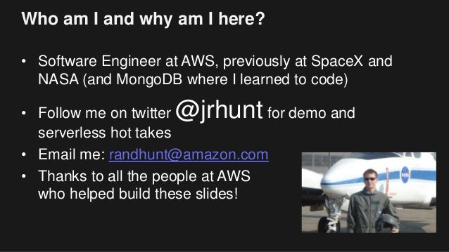 Who am I and why am I here? • Software Engineer at AWS, previously at SpaceX and NASA (and MongoDB where I learned to code...