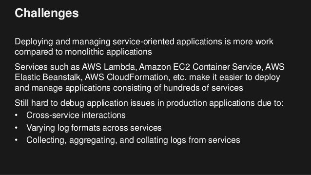 Challenges Deploying and managing service-oriented applications is more work compared to monolithic applications Services ...