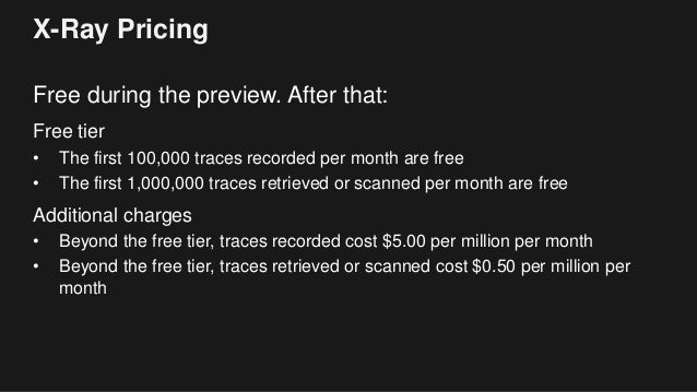 X-Ray Pricing Free during the preview. After that: Free tier • The first 100,000 traces recorded per month are free • The ...