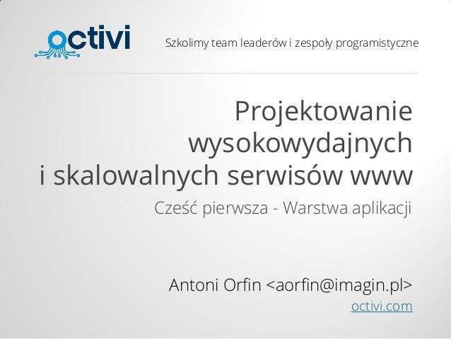 Szkolimy team leaderów i zespoły programistyczne Projektowanie wysokowydajnych i skalowalnych serwisów www Cześć pierwsza ...