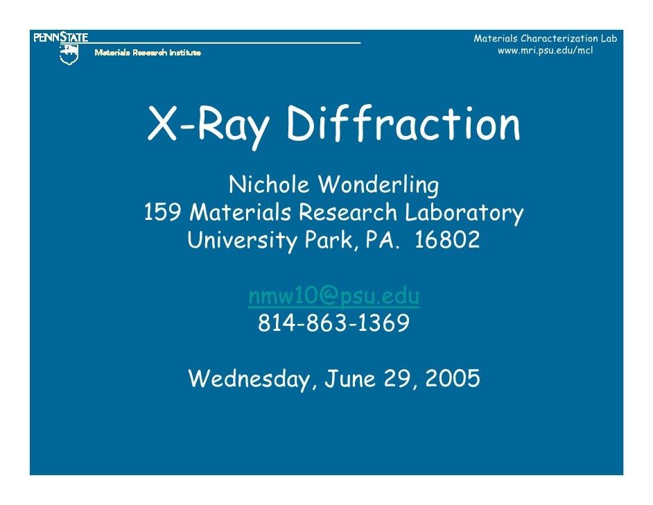 Materials Characterization Lab                                 www.mri.psu.edu/mcl     X-Ray Diffraction         Nichole W...