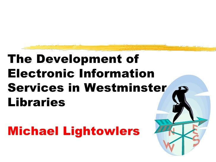 The Development of Electronic Information Services in Westminster Libraries Michael Lightowlers