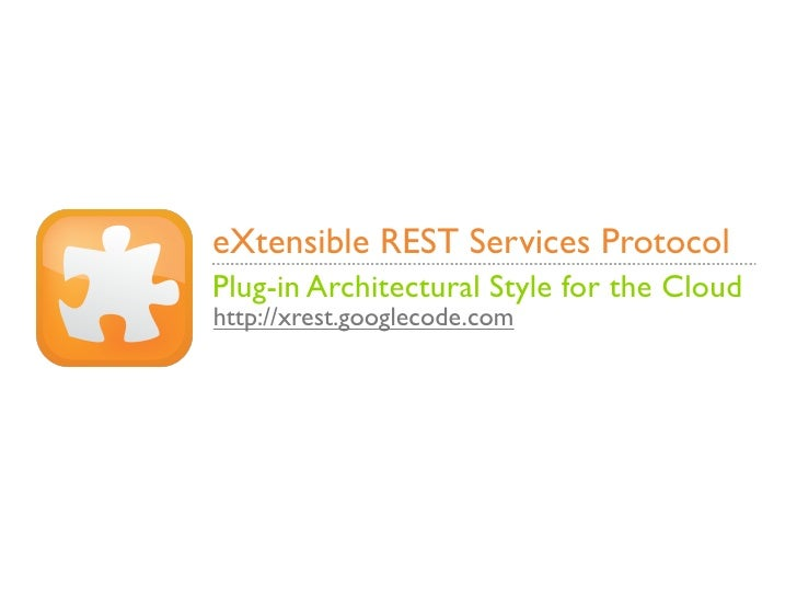eXtensible REST Services Protocol Plug-in Architectural Style for the Cloud http://xrest.googlecode.com