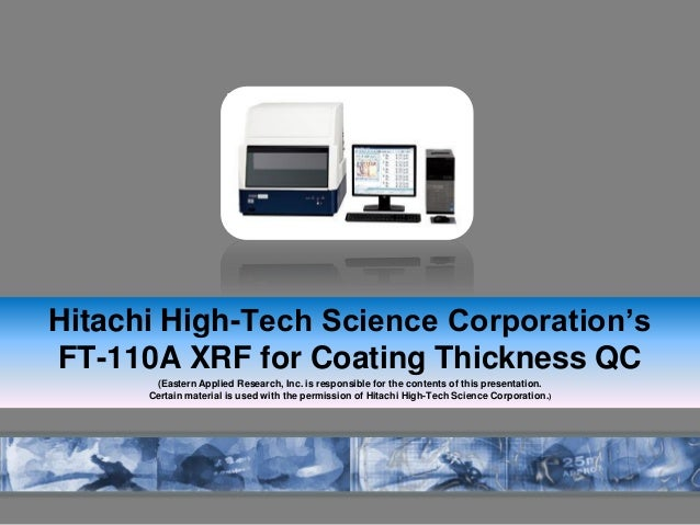 Hitachi High-Tech Science Corporation's FT-110A XRF for Coating Thickness QC (Eastern Applied Research, Inc. is responsibl...