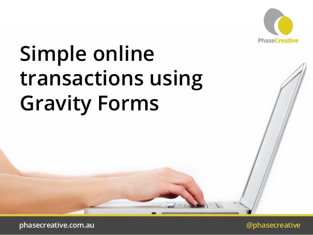 phasecreative.com.au	 @phasecreative Simple online transactions using Gravity Forms