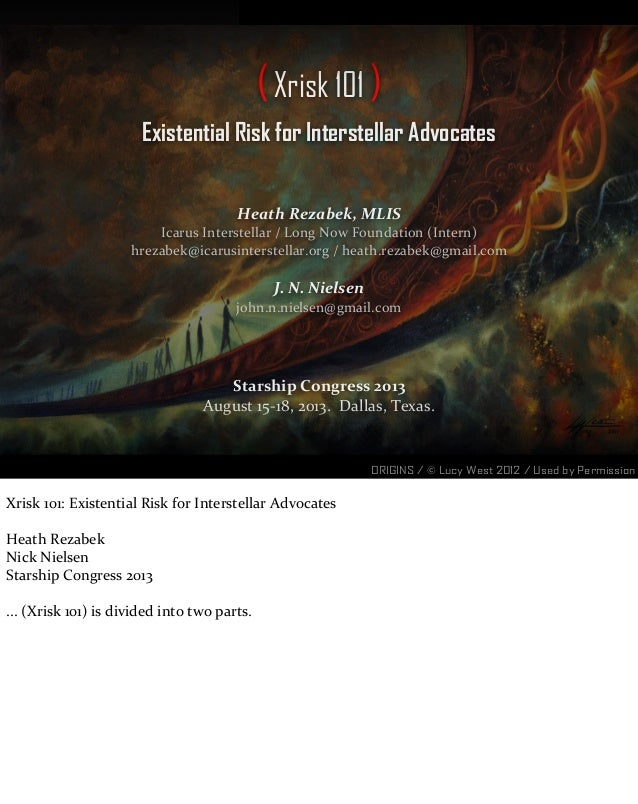 (Xrisk 101 ) Existential Risk for Interstellar Advocates Heath  Rezabek,  MLIS Icarus  Interstellar  /  Long  Now  Foundat...