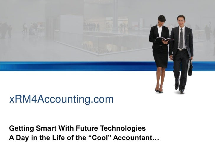 """xRM4Accounting.comGetting Smart With Future TechnologiesA Day in the Life of the """"Cool"""" Accountant…"""
