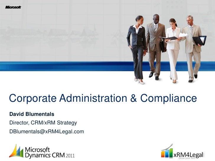 Corporate Administration & ComplianceDavid BlumentalsDirector, CRM/xRM StrategyDBlumentals@xRM4Legal.com