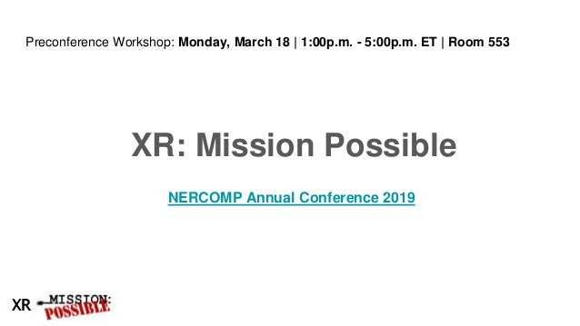XR Preconference Workshop: Monday, March 18 | 1:00p.m. - 5:00p.m. ET | Room 553 XR: Mission Possible NERCOMP Annual Confer...