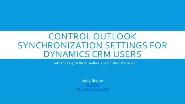CONTROL OUTLOOK SYNCHRONIZATION SETTINGS FOR DYNAMICS CRM USERS ...with the help of XRMToolbox's Sync Filter Manager Jukka...
