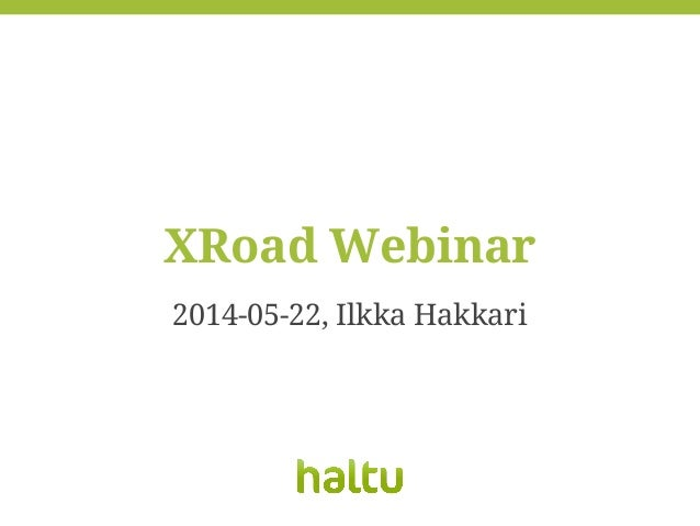 2014-05-22, Ilkka Hakkari XRoad Webinar