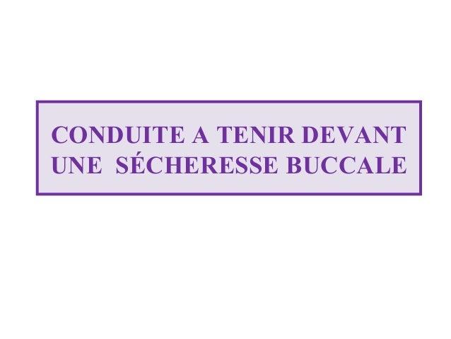 CONDUITE A TENIR DEVANT UNE SÉCHERESSE BUCCALE