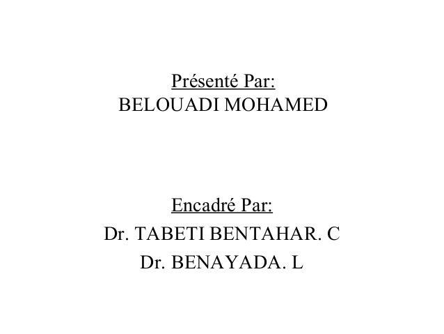 Présenté Par: BELOUADI MOHAMED  Encadré Par: Dr. TABETI BENTAHAR. C Dr. BENAYADA. L
